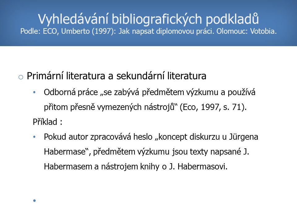 Vyhledávání bibliografických podkladů Podle: ECO, Umberto (1997): Jak napsat diplomovou práci. Olomouc: Votobia.