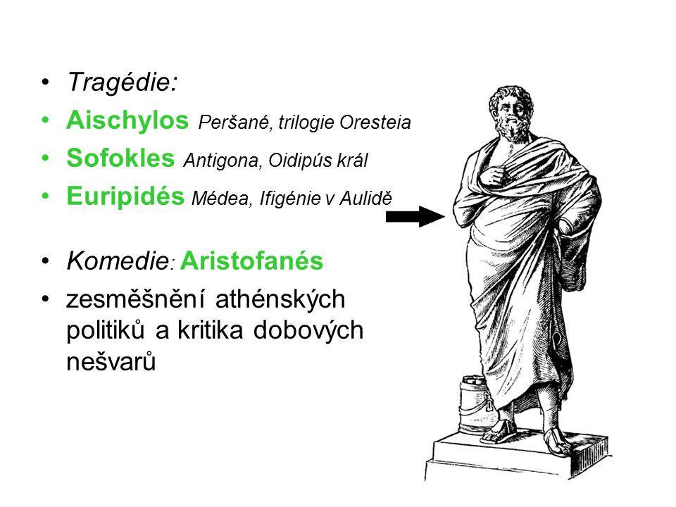 Tragédie: Aischylos Peršané, trilogie Oresteia. Sofokles Antigona, Oidipús král. Euripidés Médea, Ifigénie v Aulidě.
