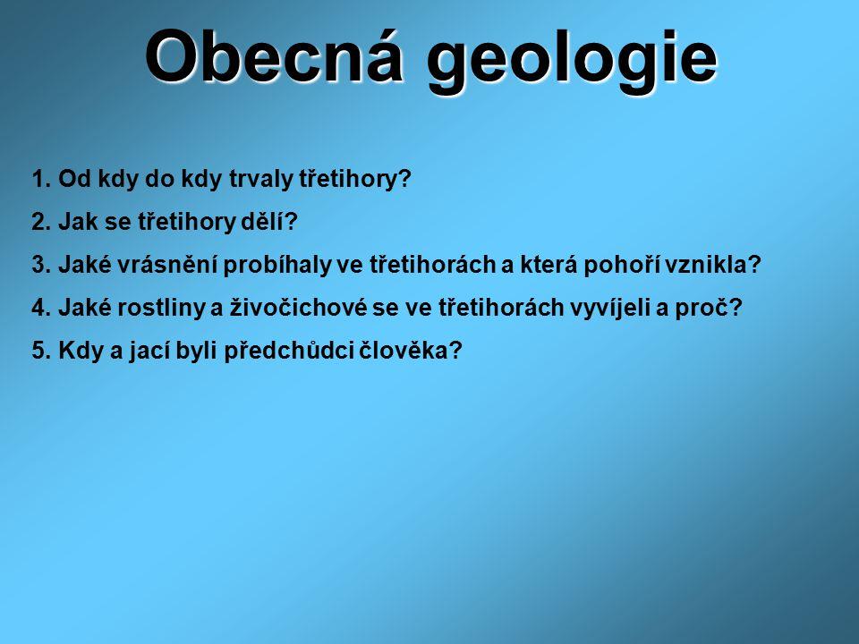 Obecná geologie 1. Od kdy do kdy trvaly třetihory