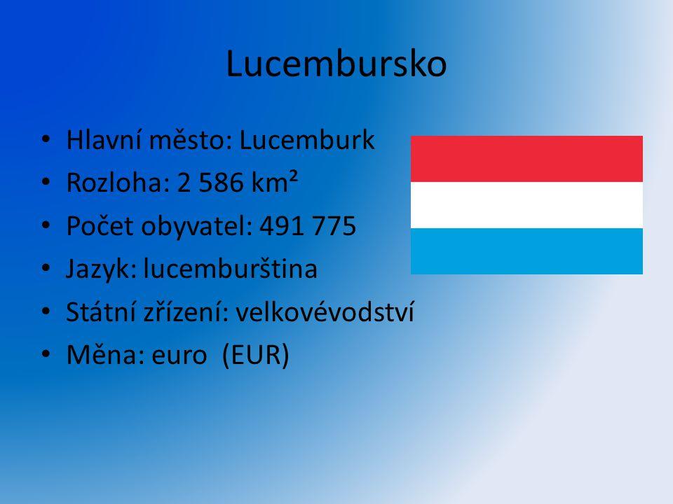 Lucembursko Hlavní město: Lucemburk Rozloha: 2 586 km²