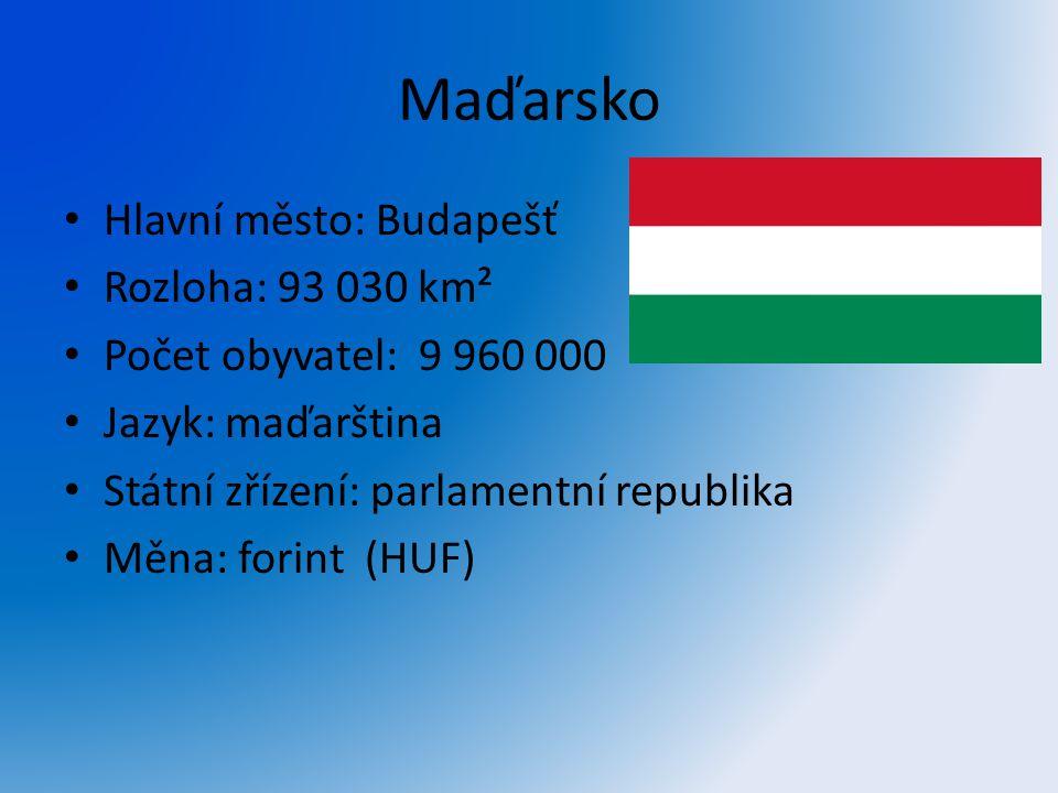 Maďarsko Hlavní město: Budapešť Rozloha: 93 030 km²