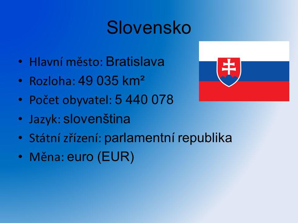 Slovensko Hlavní město: Bratislava Rozloha: 49 035 km²
