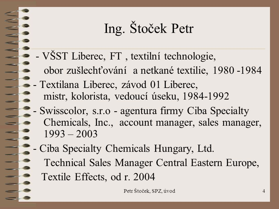 Ing. Štoček Petr - VŠST Liberec, FT , textilní technologie,
