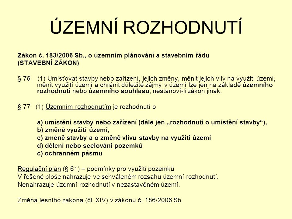 ÚZEMNÍ ROZHODNUTÍ Zákon č. 183/2006 Sb., o územním plánování a stavebním řádu. (STAVEBNÍ ZÁKON)