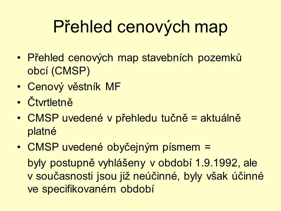 Přehled cenových map Přehled cenových map stavebních pozemků obcí (CMSP) Cenový věstník MF. Čtvrtletně.