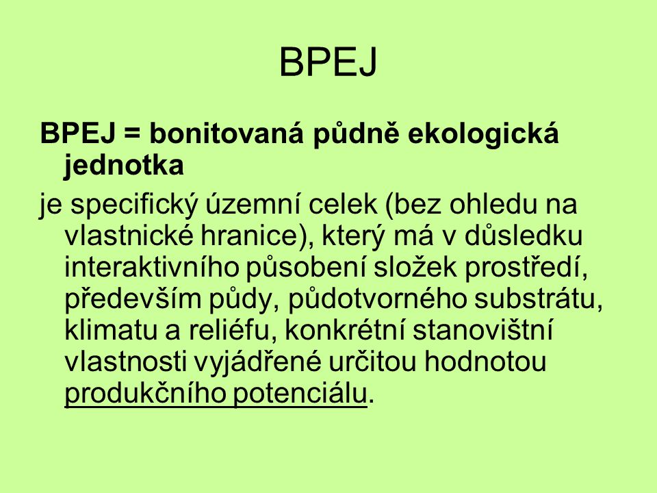 BPEJ BPEJ = bonitovaná půdně ekologická jednotka