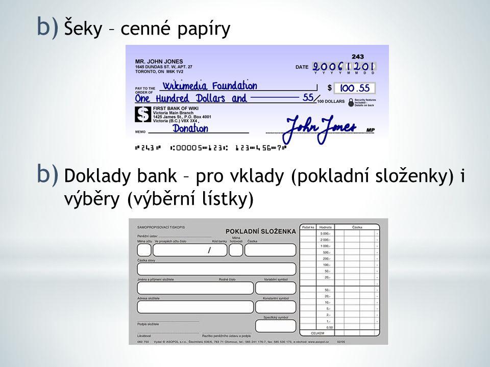 Šeky – cenné papíry Doklady bank – pro vklady (pokladní složenky) i výběry (výběrní lístky)