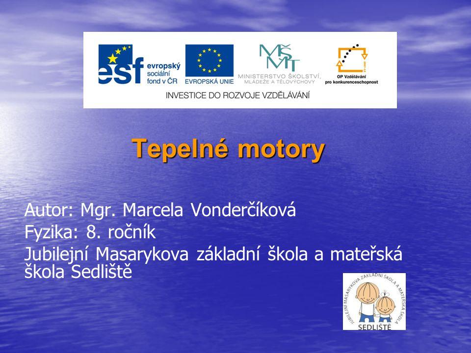 Tepelné motory Autor: Mgr. Marcela Vonderčíková Fyzika: 8. ročník