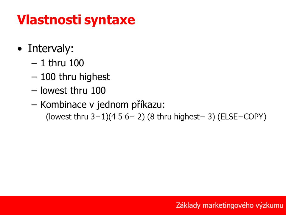 Vlastnosti syntaxe Intervaly: 1 thru 100 100 thru highest