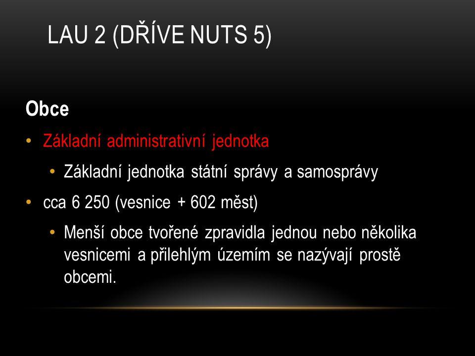 LAU 2 (dříve NUTS 5) Obce Základní administrativní jednotka