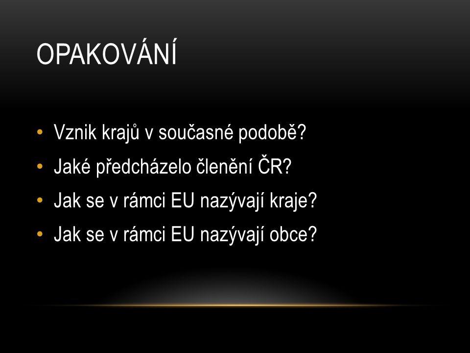 opakování Vznik krajů v současné podobě Jaké předcházelo členění ČR
