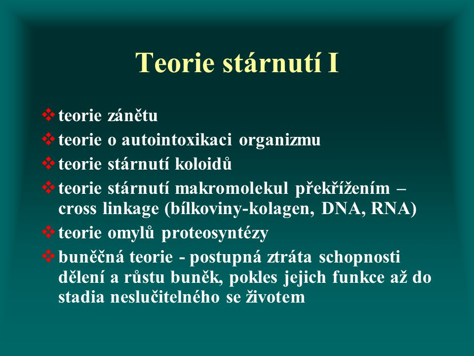 Teorie stárnutí I teorie zánětu teorie o autointoxikaci organizmu