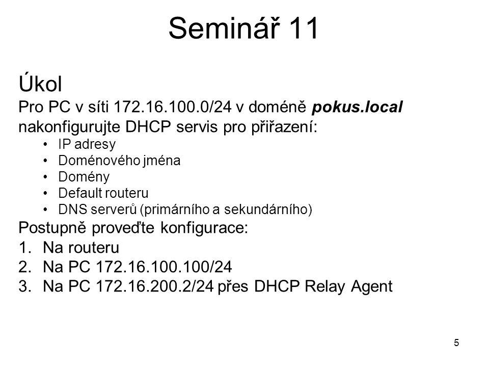 Seminář 11 Úkol. Pro PC v síti 172.16.100.0/24 v doméně pokus.local nakonfigurujte DHCP servis pro přiřazení: