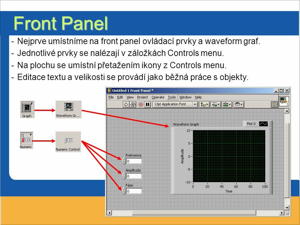 Front Panel Nejprve umístníme na front panel ovládací prvky a waveform graf. Jednotlivé prvky se nalézají v záložkách Controls menu.