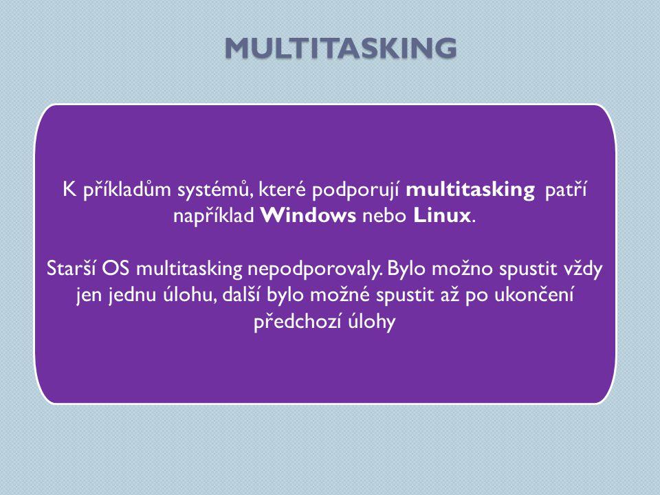 Multitasking K příkladům systémů, které podporují multitasking patří například Windows nebo Linux.