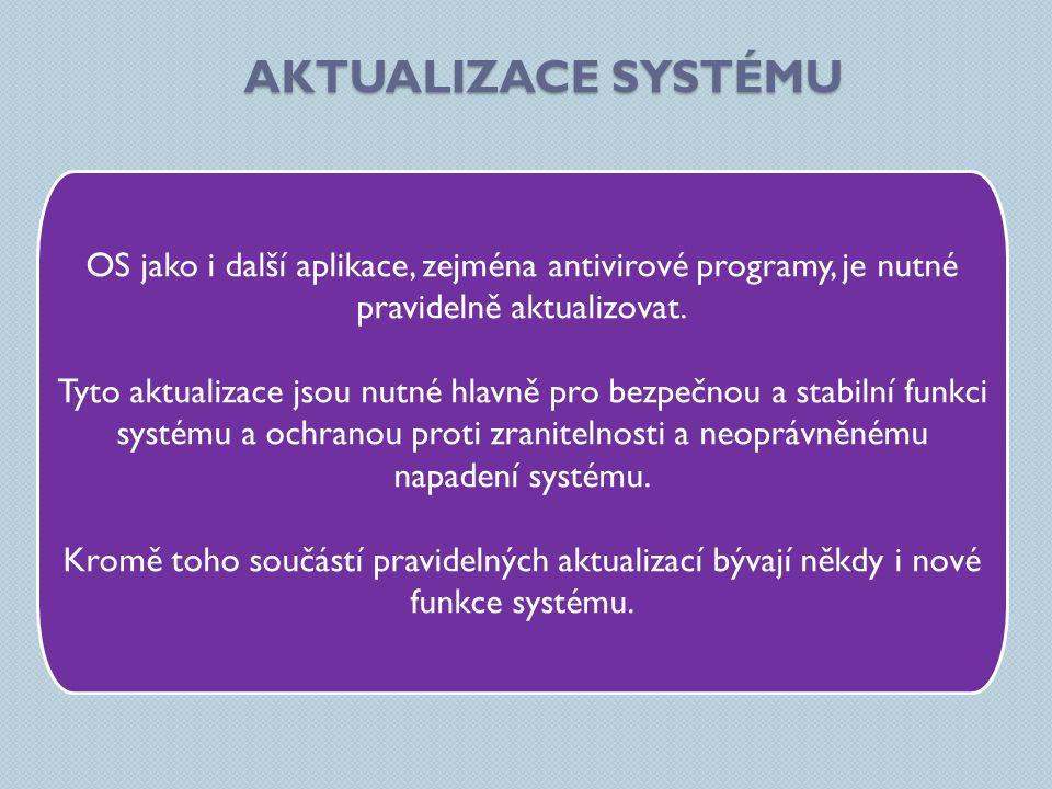 Aktualizace systému OS jako i další aplikace, zejména antivirové programy, je nutné pravidelně aktualizovat.