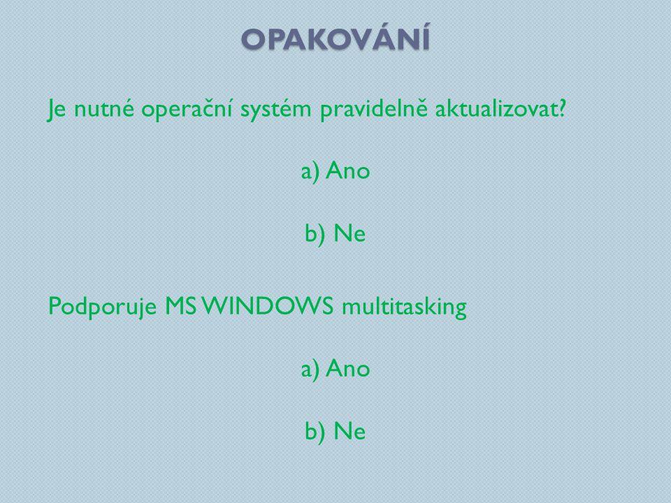 Opakování Je nutné operační systém pravidelně aktualizovat a) Ano