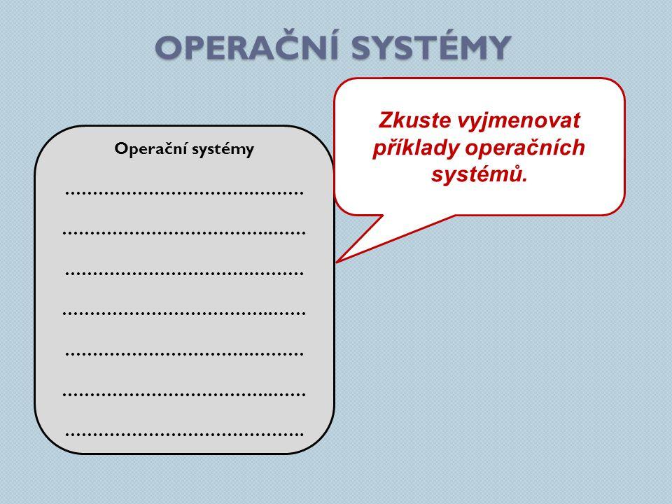 Zkuste vyjmenovat příklady operačních systémů.