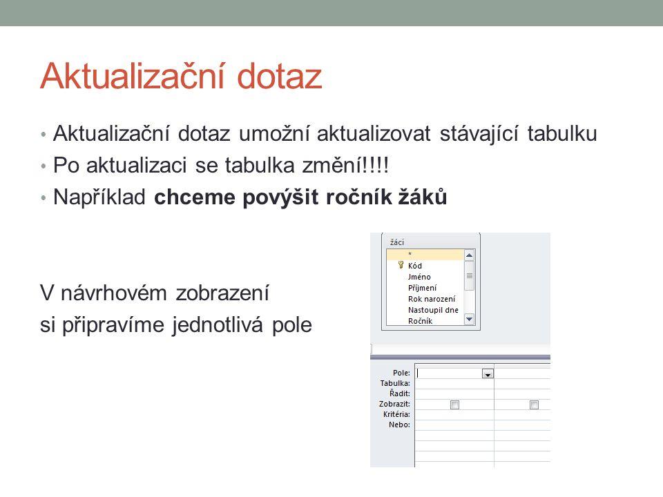 Aktualizační dotaz Aktualizační dotaz umožní aktualizovat stávající tabulku. Po aktualizaci se tabulka změní!!!!