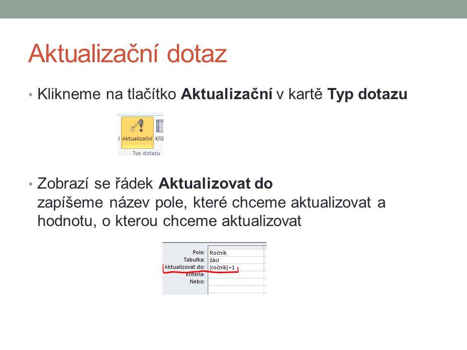 Aktualizační dotaz Klikneme na tlačítko Aktualizační v kartě Typ dotazu.