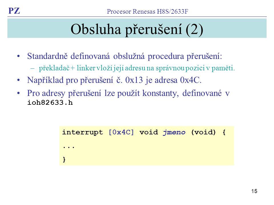 Obsluha přerušení (2) Standardně definovaná obslužná procedura přerušení: překladač + linker vloží její adresu na správnou pozici v paměti.