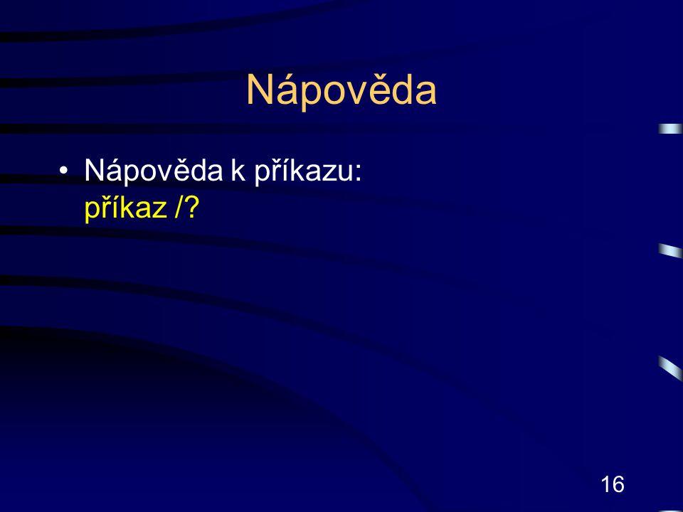 Nápověda Nápověda k příkazu: příkaz /