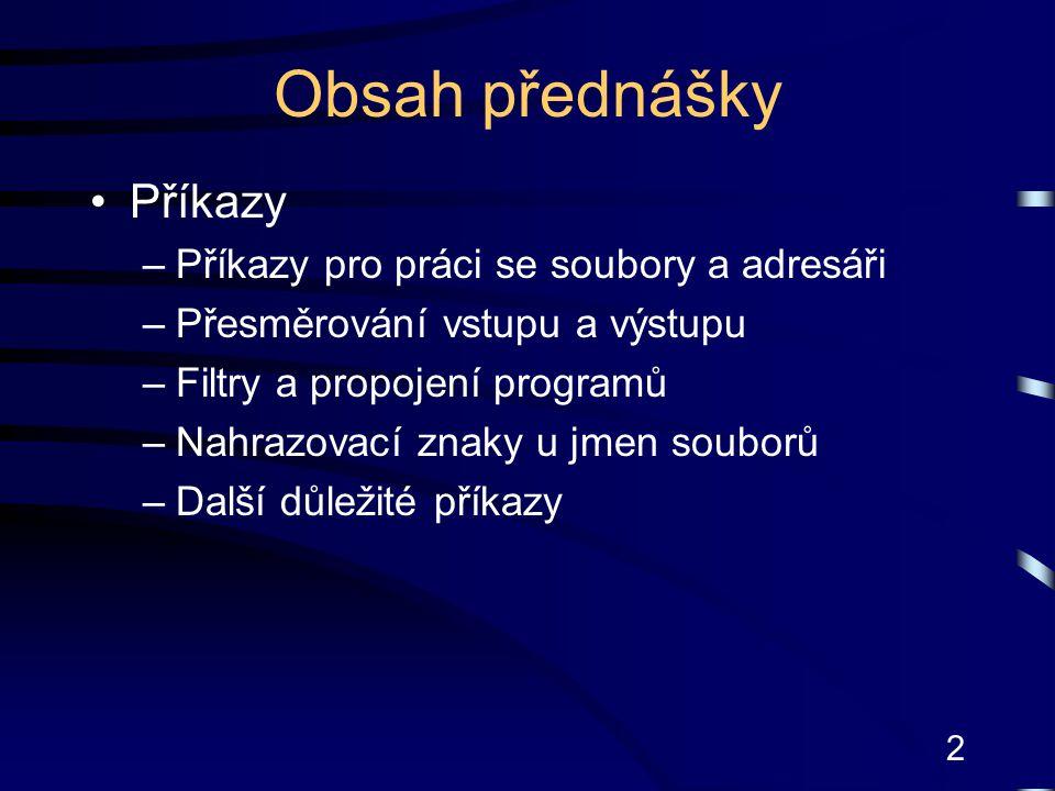 Obsah přednášky Příkazy Příkazy pro práci se soubory a adresáři