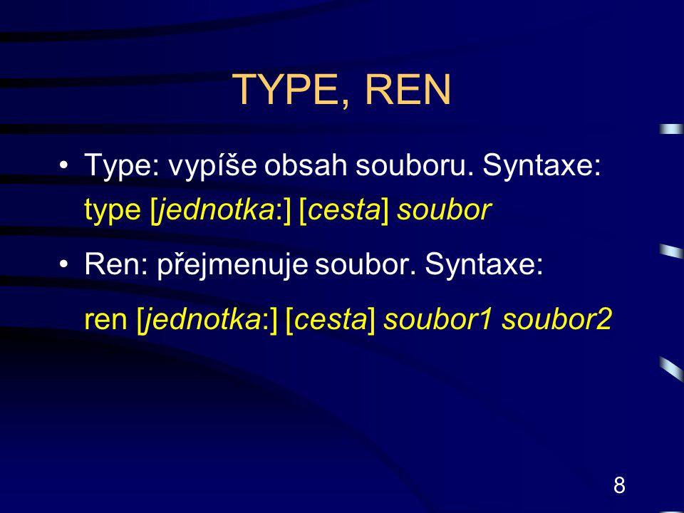 TYPE, REN Type: vypíše obsah souboru. Syntaxe: