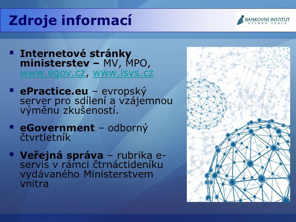 Zdroje informací Internetové stránky ministerstev – MV, MPO, www.egov.cz, www.isvs.cz.