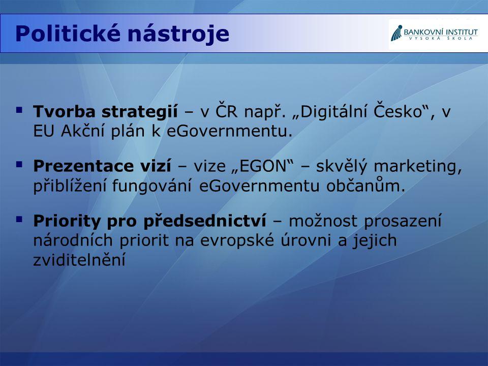"""Politické nástroje Tvorba strategií – v ČR např. """"Digitální Česko , v EU Akční plán k eGovernmentu."""