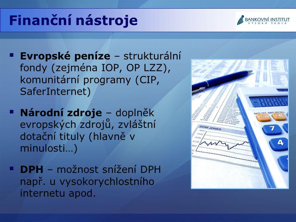 Finanční nástroje Evropské peníze – strukturální fondy (zejména IOP, OP LZZ), komunitární programy (CIP, SaferInternet)