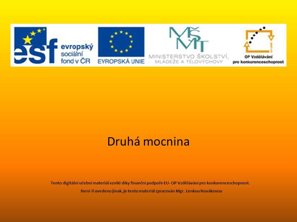 Druhá mocnina Tento digitální učební materiál vznikl díky finanční podpoře EU- OP Vzdělávání pro konkurenceschopnost.