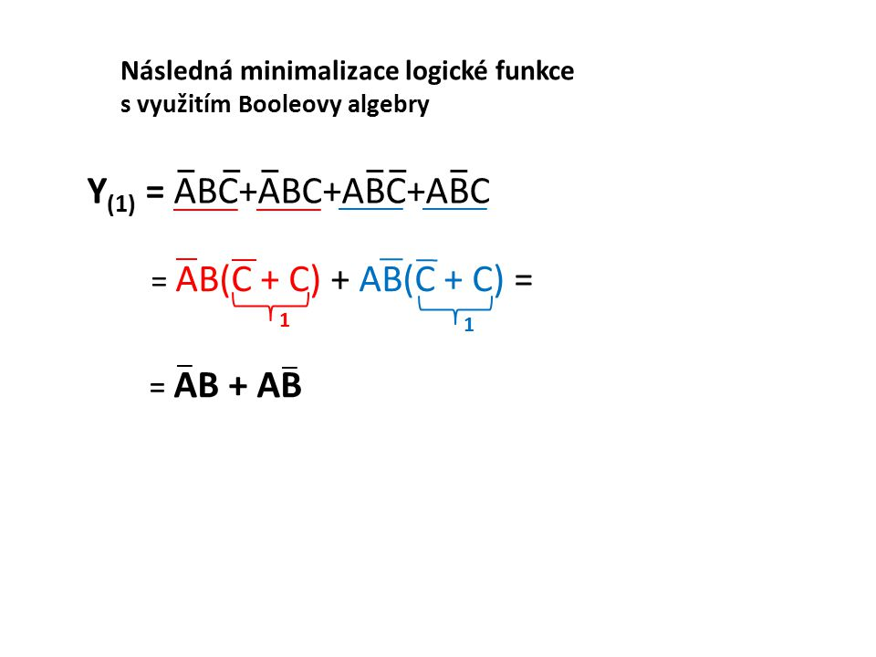 Y(1) = ABC+ABC+ABC+ABC = AB(C + C) + AB(C + C) = = AB + AB