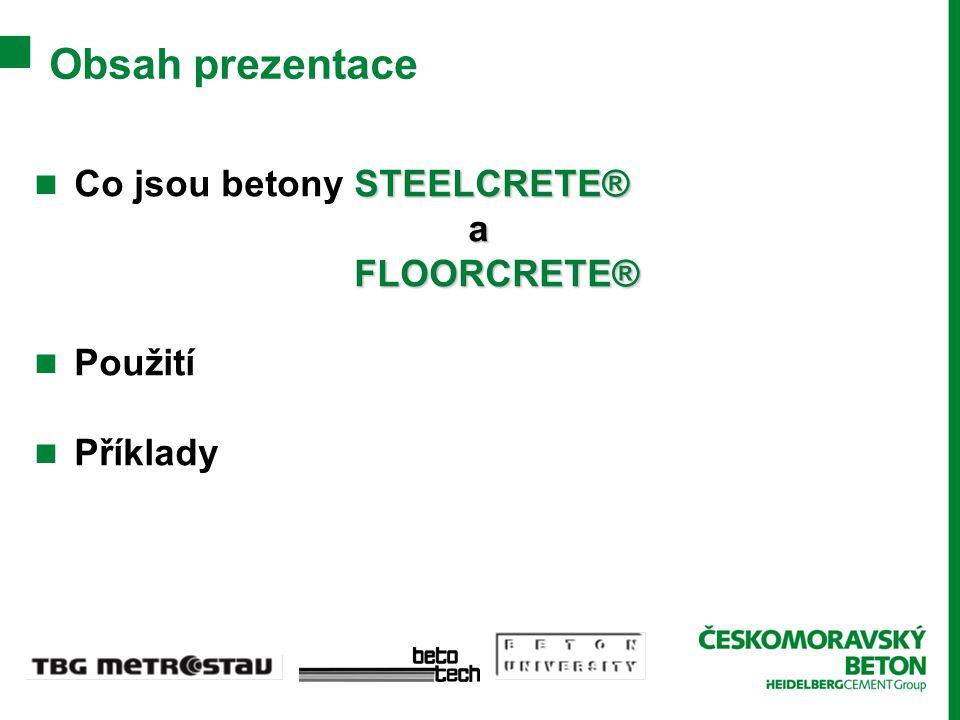 Obsah prezentace Co jsou betony STEELCRETE® a FLOORCRETE® Použití