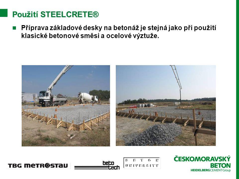 Použití STEELCRETE® Příprava základové desky na betonáž je stejná jako při použití klasické betonové směsi a ocelové výztuže.