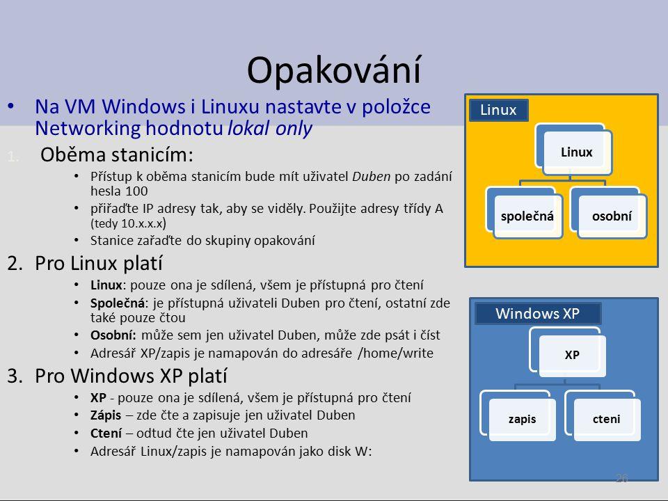 Opakování Na VM Windows i Linuxu nastavte v položce Networking hodnotu lokal only. Oběma stanicím:
