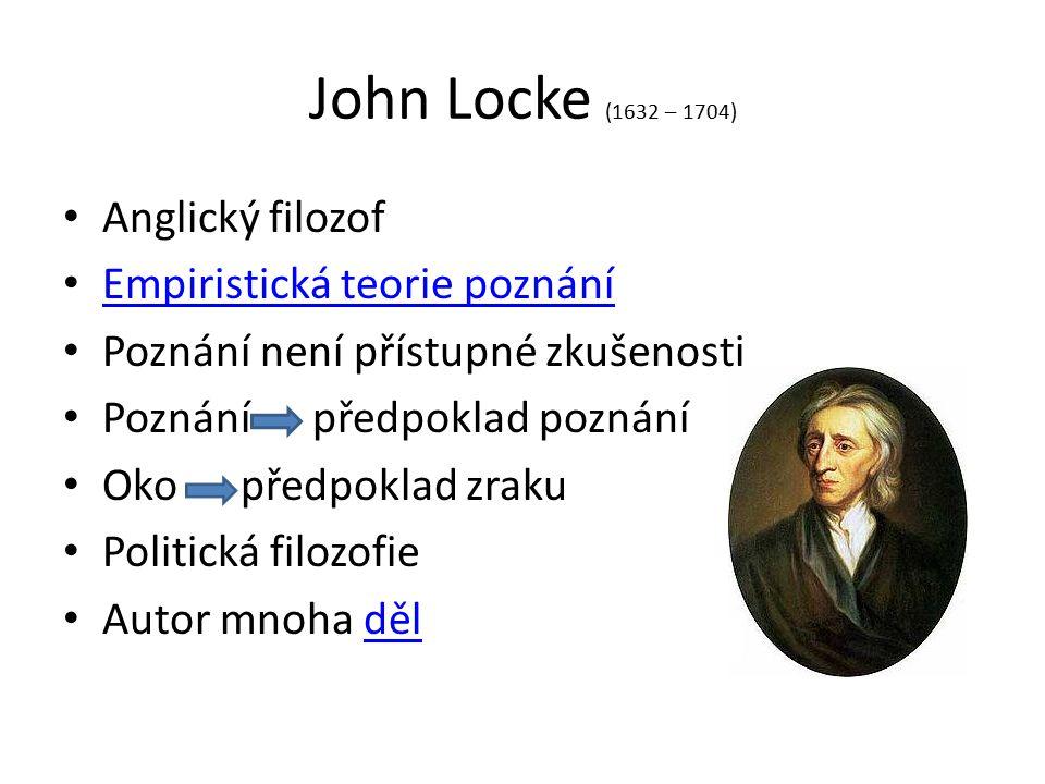 John Locke (1632 – 1704) Anglický filozof Empiristická teorie poznání