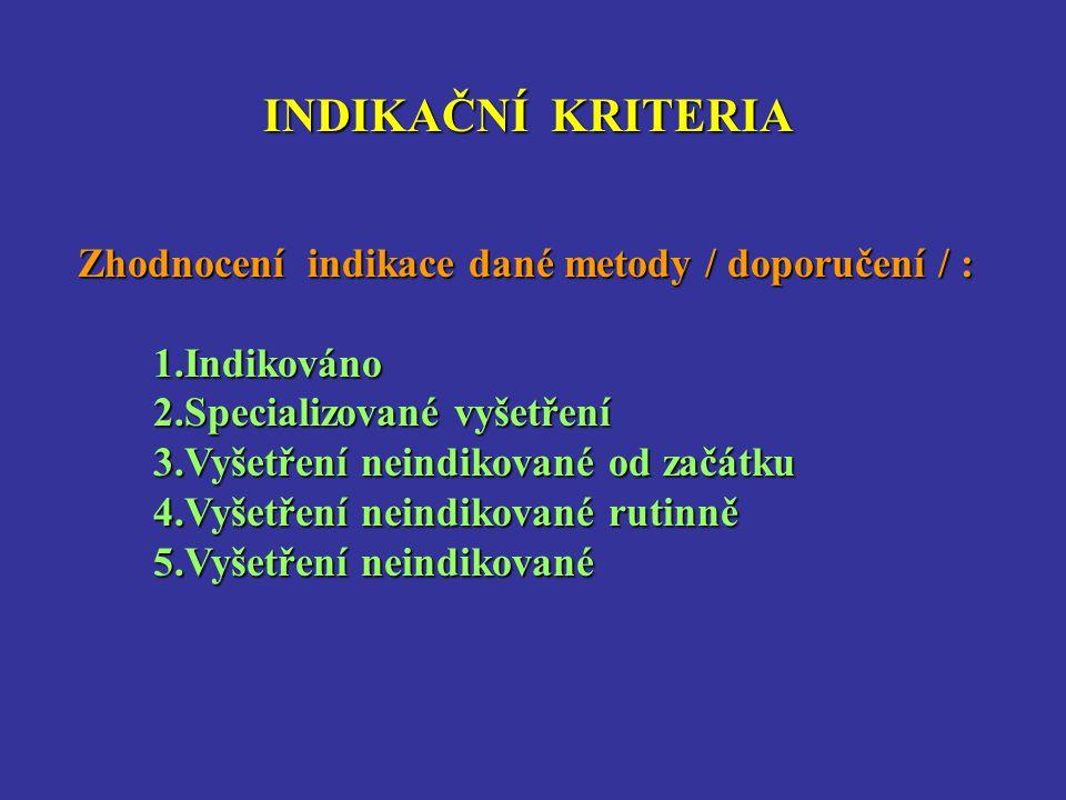 INDIKAČNÍ KRITERIA Zhodnocení indikace dané metody / doporučení / :