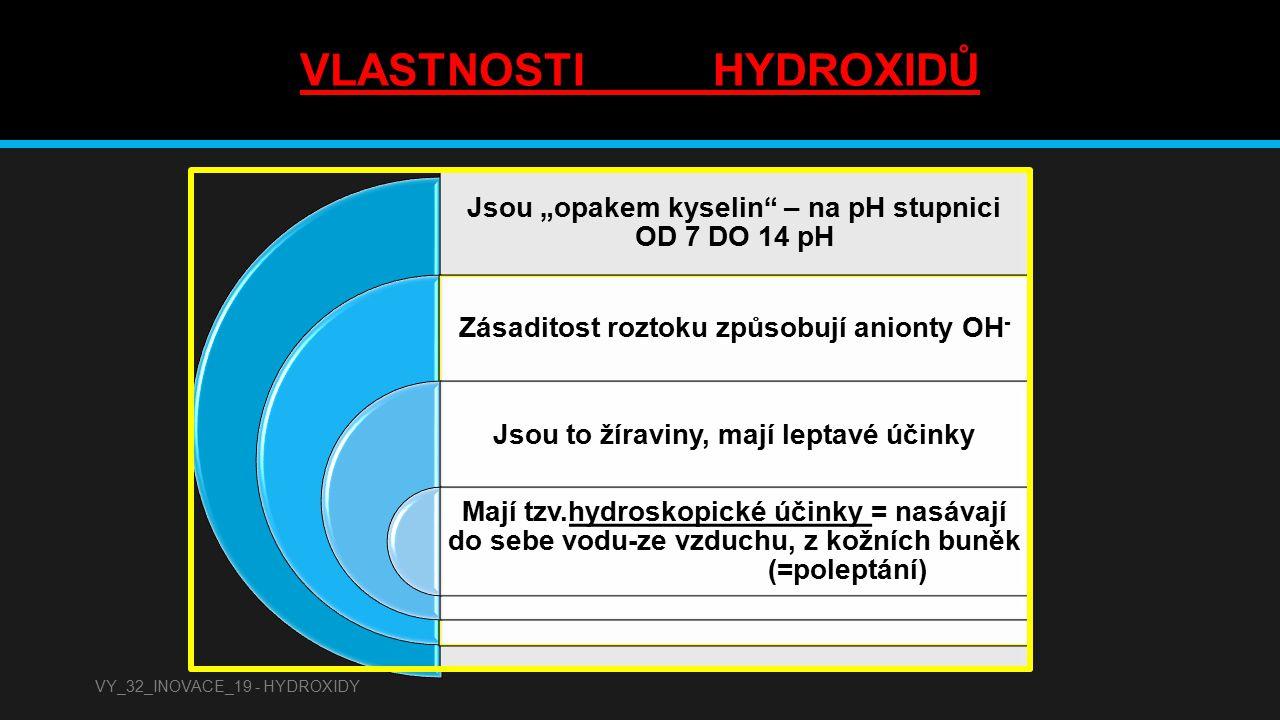 """VLASTNOSTI HYDROXIDŮ Jsou """"opakem kyselin – na pH stupnici OD 7 DO 14 pH. Zásaditost roztoku způsobují anionty OH-"""