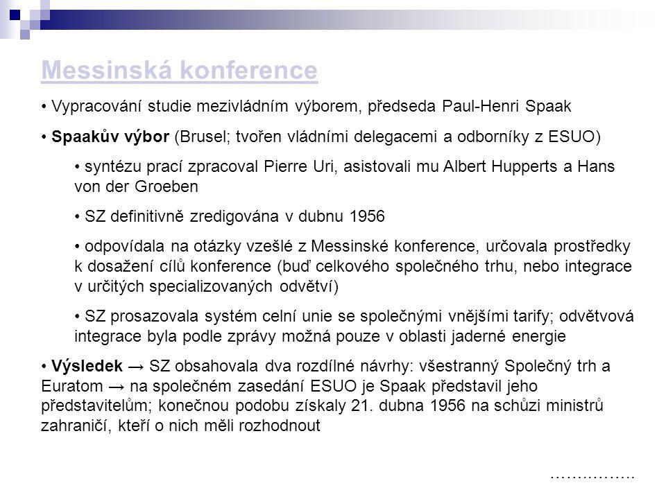 Messinská konference Vypracování studie mezivládním výborem, předseda Paul-Henri Spaak.