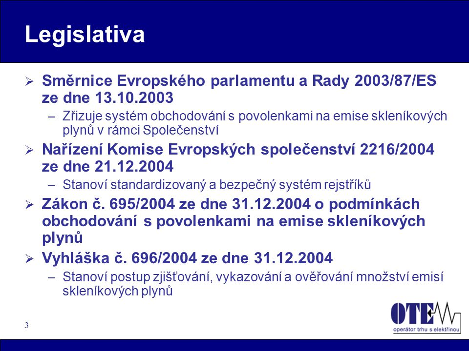 Legislativa Směrnice Evropského parlamentu a Rady 2003/87/ES ze dne 13.10.2003.