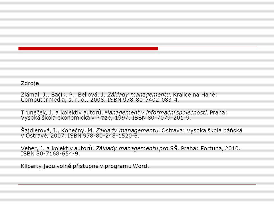 Zdroje Zlámal, J., Bačík, P., Bellová, J. Základy managementu. Kralice na Hané: Computer Media, s. r. o., 2008. ISBN 978-80-7402-083-4.