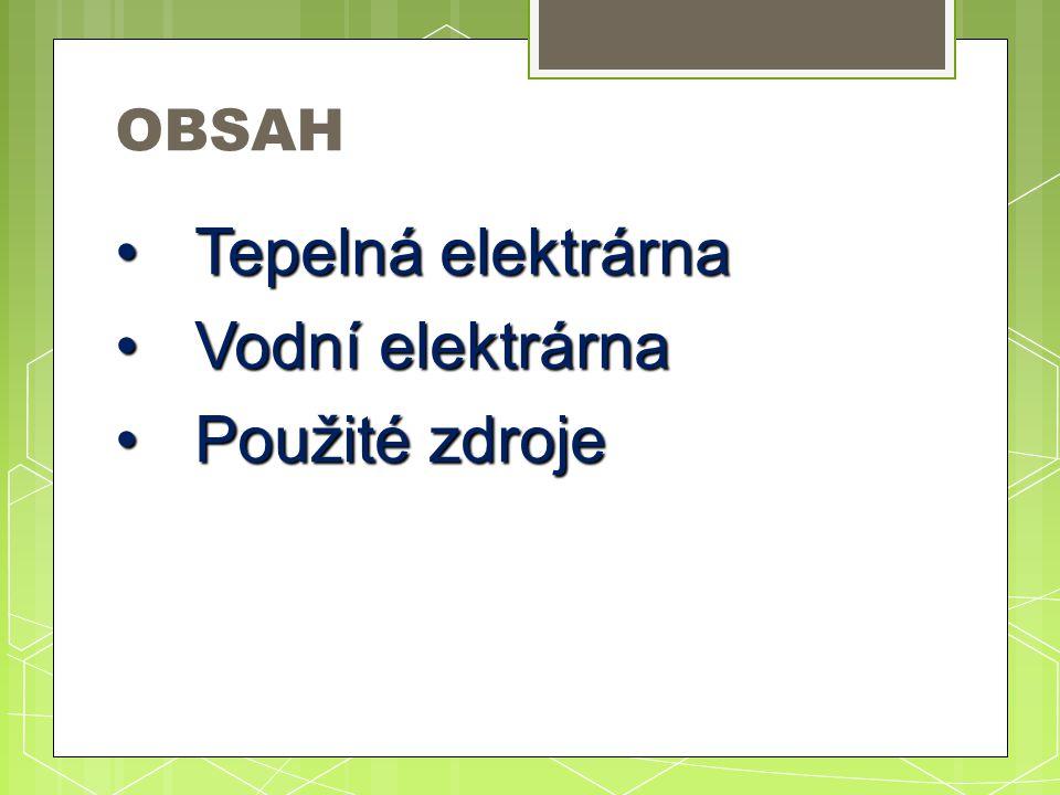 OBSAH Tepelná elektrárna Vodní elektrárna Použité zdroje