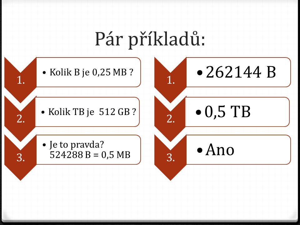 Pár příkladů: Kolik B je 0,25 MB Kolik TB je 512 GB