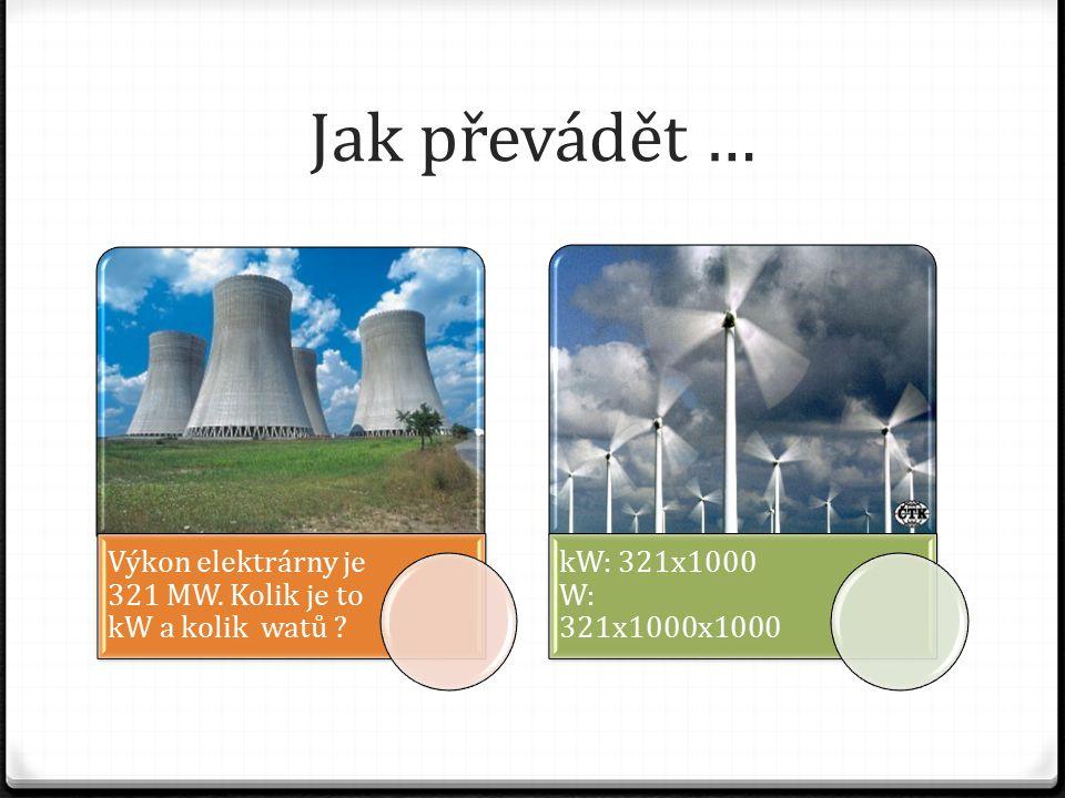 Jak převádět … Výkon elektrárny je 321 MW. Kolik je to kW a kolik watů .