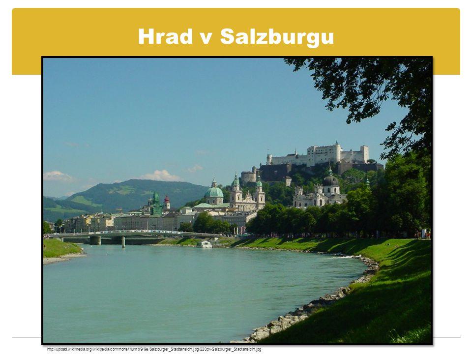 Hrad v Salzburgu http://upload.wikimedia.org/wikipedia/commons/thumb/9/9e/Salzburger_Stadtansicht.jpg/220px-Salzburger_Stadtansicht.jpg.