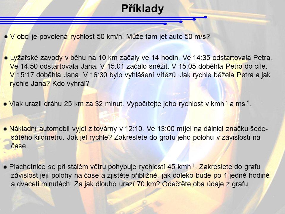 Příklady ● V obci je povolená rychlost 50 km/h. Může tam jet auto 50 m/s