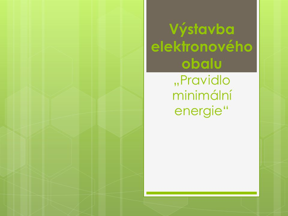 """Výstavba elektronového obalu """"Pravidlo minimální energie"""