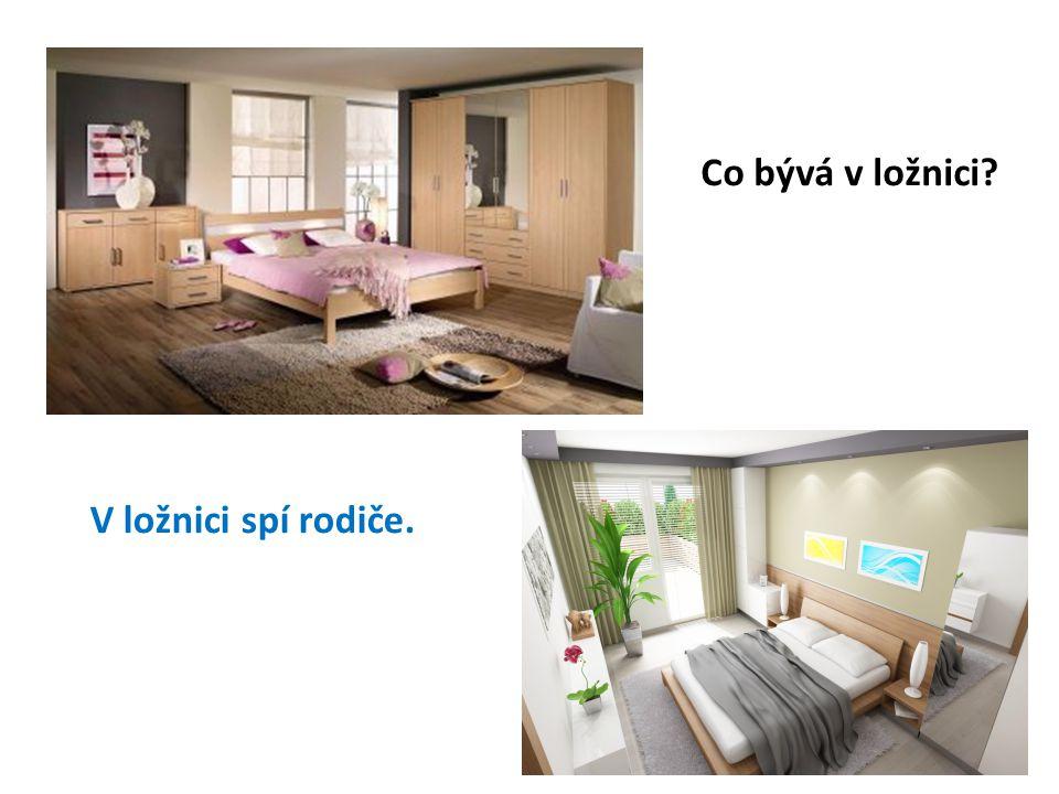Co bývá v ložnici V ložnici spí rodiče.