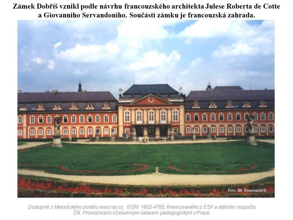 Zámek Dobříš vznikl podle návrhu francouzského architekta Julese Roberta de Cotte a Giovanniho Servandoniho. Součástí zámku je francouzská zahrada.
